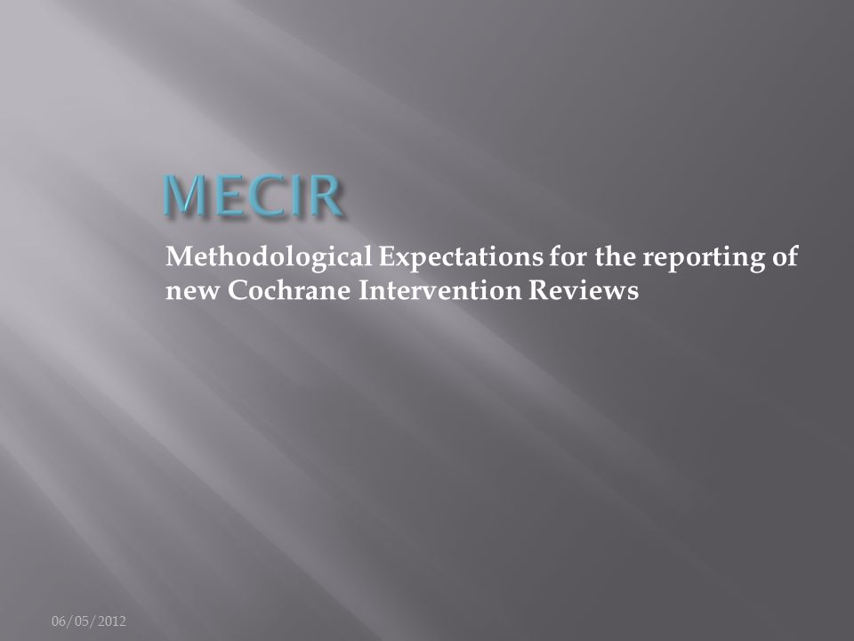 Methodological Expectations for the reporting of new Cochrane Intervention Reviews 06/05/2012