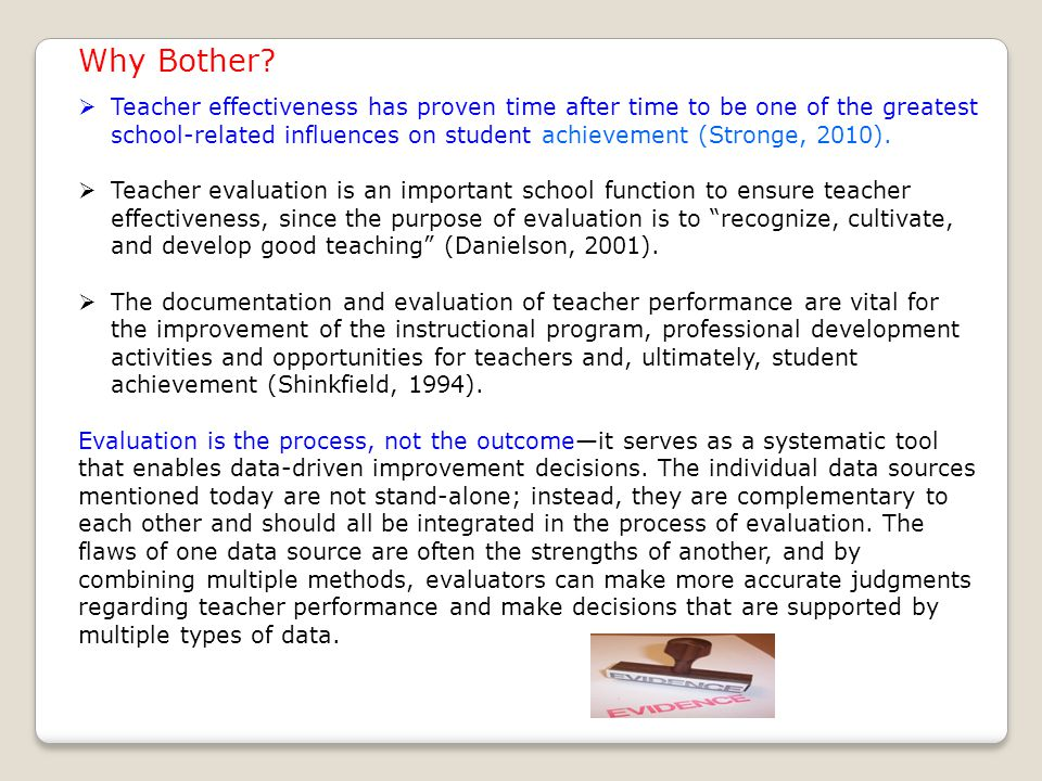Why Bother?  Teacher effectiveness has proven time after time to be one of the greatest school-related influences on student achievement (Stronge, 20