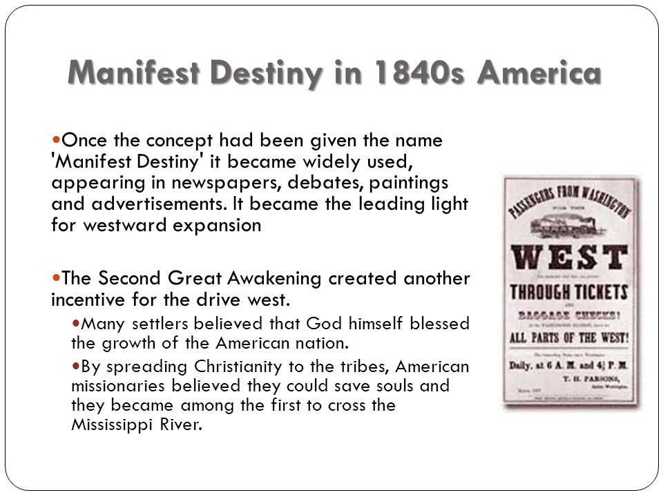 Manifest Destiny in 1840s America Once the concept had been given the name Manifest Destiny it became widely used, appearing in newspapers, debates, paintings and advertisements.