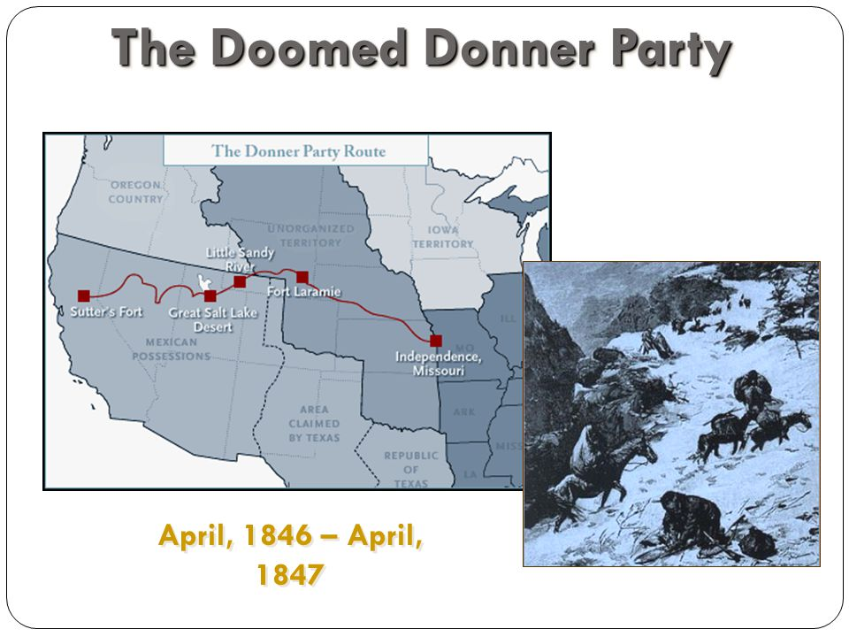 The Doomed Donner Party April, 1846 – April, 1847