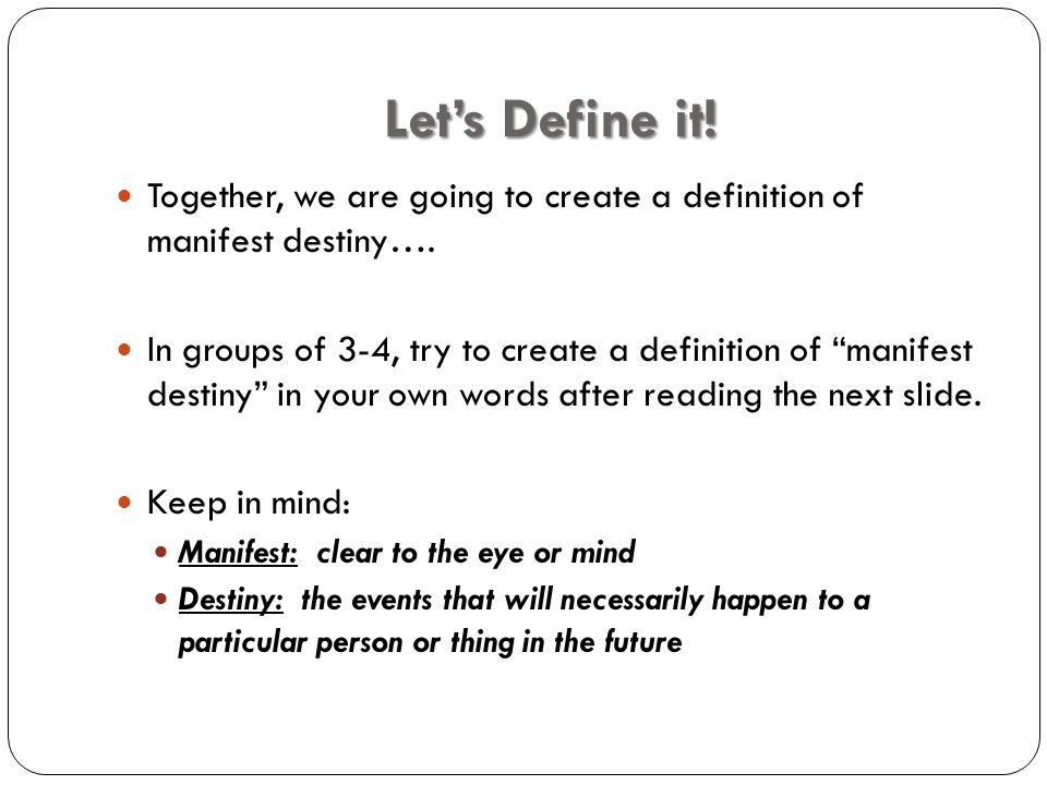 Let's Define it. Together, we are going to create a definition of manifest destiny….