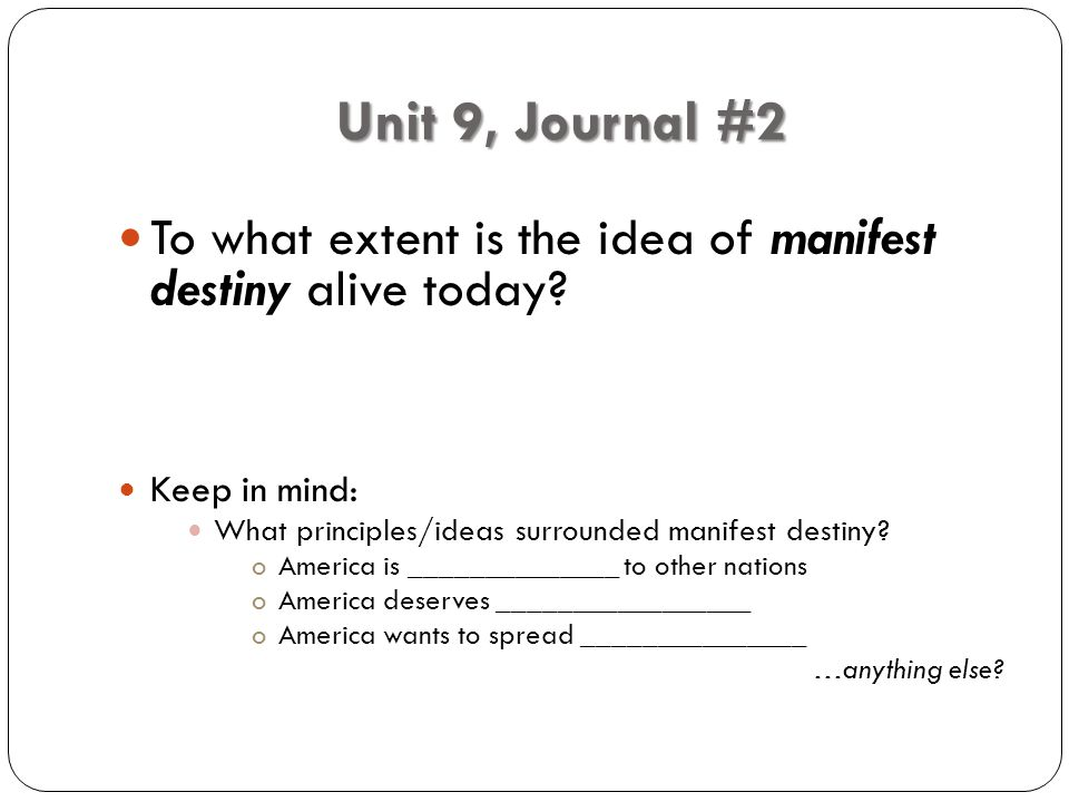 Unit 9, Journal #2 To what extent is the idea of manifest destiny alive today.
