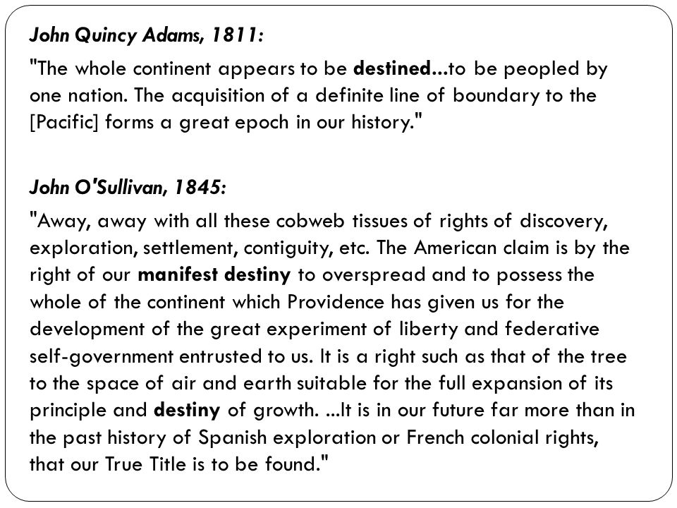John Quincy Adams, 1811: The whole continent appears to be destined...to be peopled by one nation.