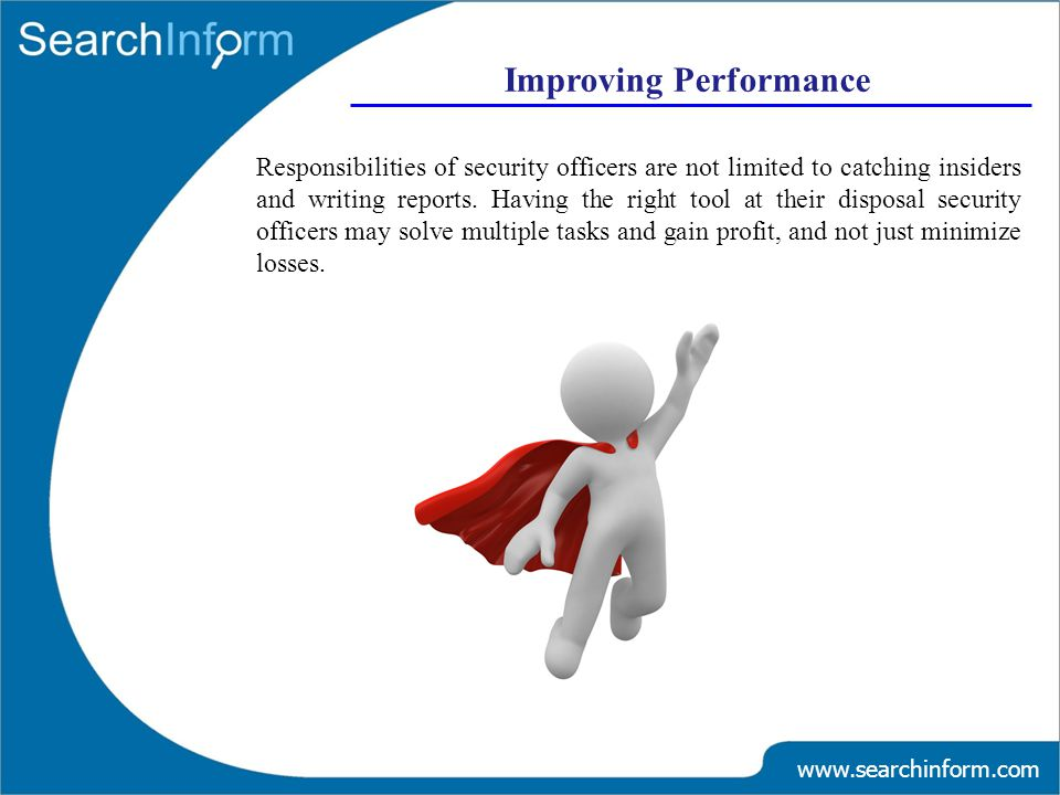 www.searchinform.com Improving Performance Responsibilities of security officers are not limited to catching insiders and writing reports.