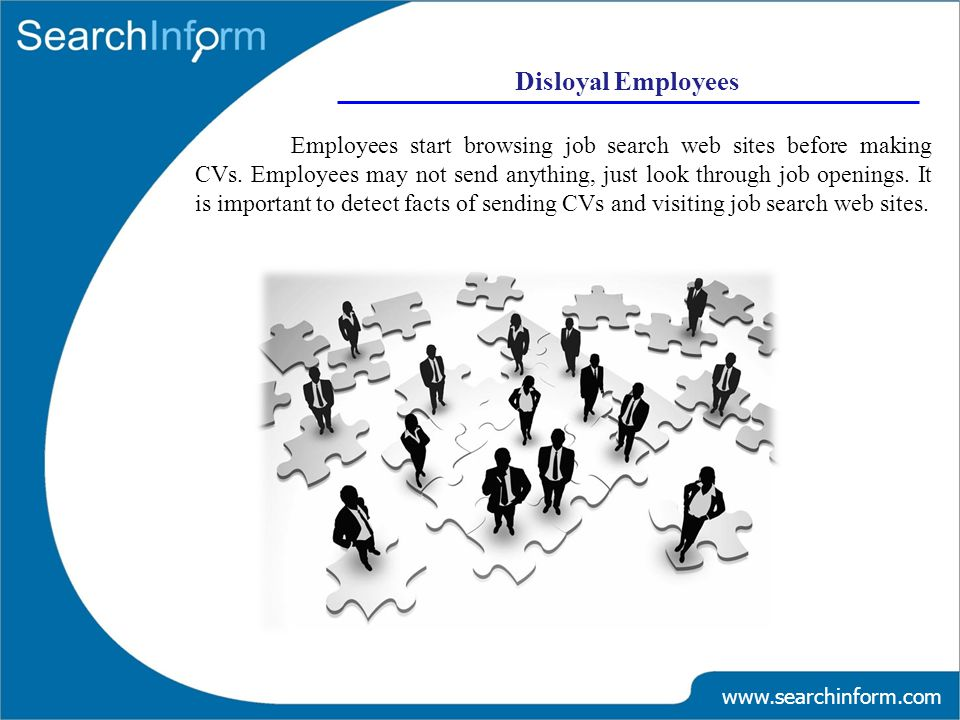 Disloyal Employees www.searchinform.com Employees start browsing job search web sites before making CVs.