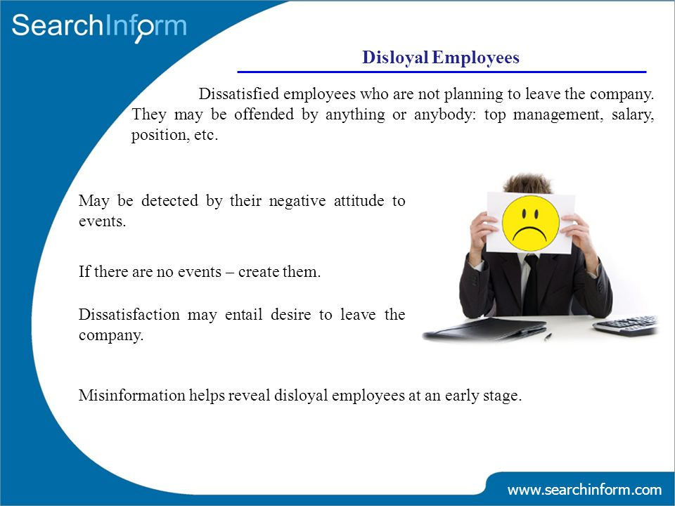Disloyal Employees www.searchinform.com Dissatisfied employees who are not planning to leave the company.