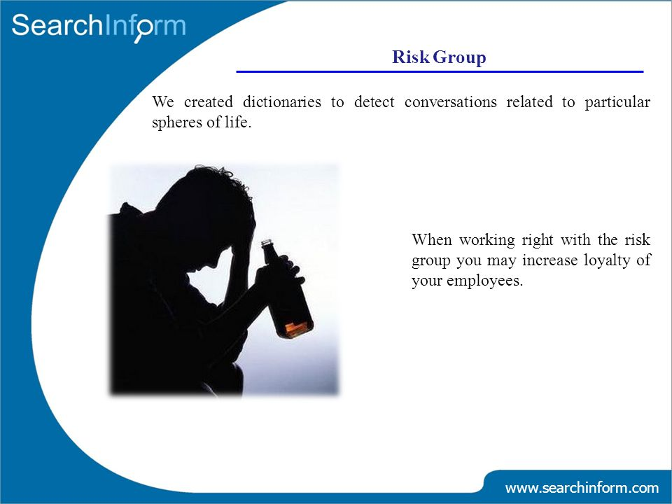 Risk Group www.searchinform.com We created dictionaries to detect conversations related to particular spheres of life.