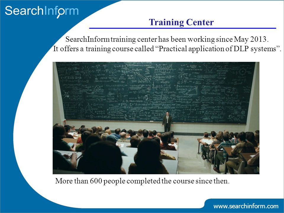 Training Center www.searchinform.com SearchInform training center has been working since May 2013.