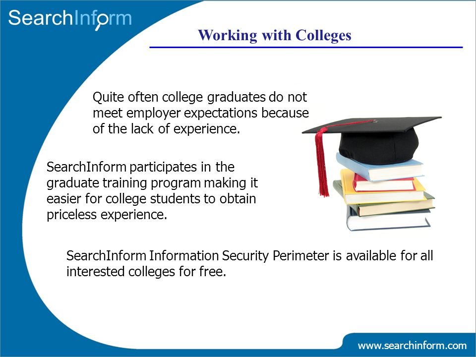 Working with Colleges Quite often college graduates do not meet employer expectations because of the lack of experience.