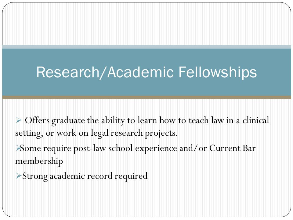  Offers graduate the ability to learn how to teach law in a clinical setting, or work on legal research projects.