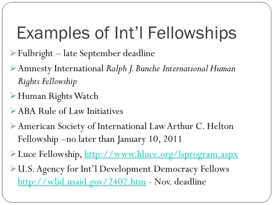 Examples of Int'l Fellowships  Fulbright – late September deadline  Amnesty International Ralph J.