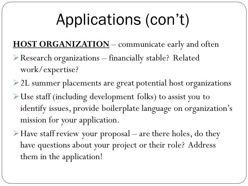 Applications (con't) HOST ORGANIZATION – communicate early and often  Research organizations – financially stable.