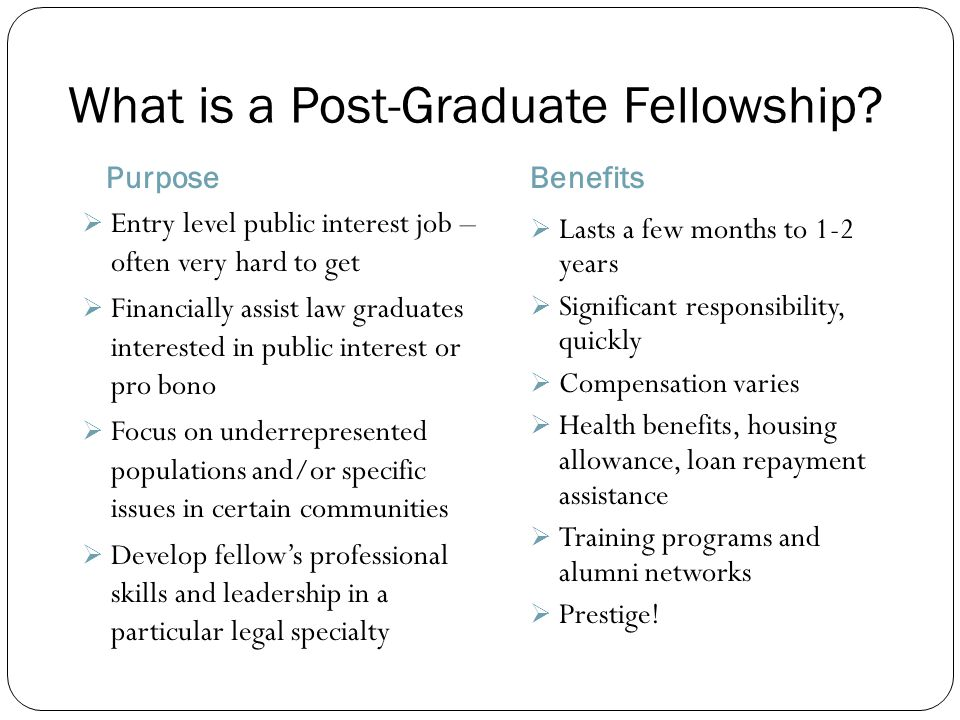 Types of Fellowships  Organizational Fellowships  Project-Based and Entrepreneurial Fellowships  Research/Academic Fellowships  International Fellowships  Firm-Sponsored Public Interest/Pro Bono Fellowships