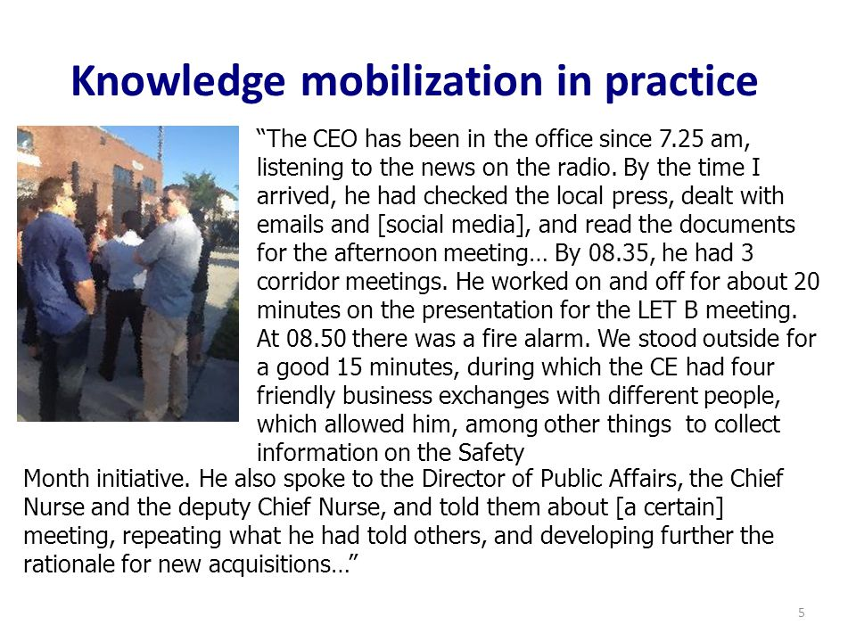 Knowledge mobilization in practice The CEO has been in the office since 7.25 am, listening to the news on the radio.