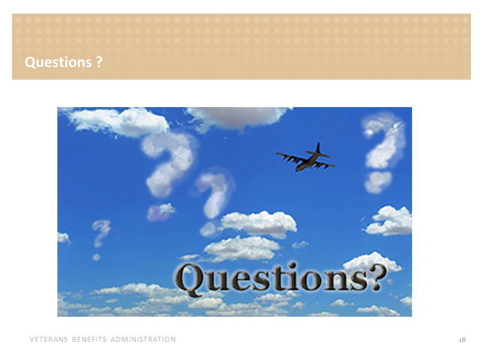 VETERANS BENEFITS ADMINISTRATION 18 Questions ?