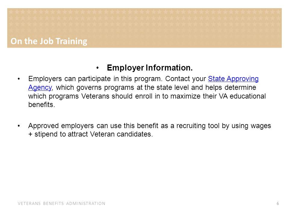 VETERANS BENEFITS ADMINISTRATION On the Job Training Employer Information.