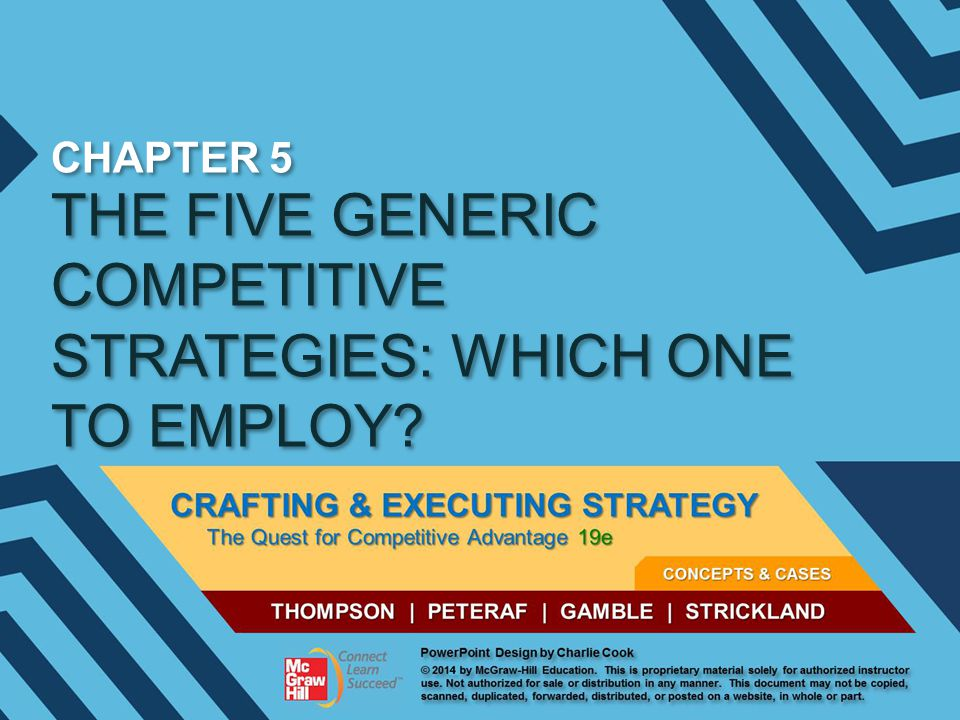 5–2 1.Understand what distinguishes each of the five generic strategies and why some of these strategies work better in certain kinds of industry and competitive conditions than in others.