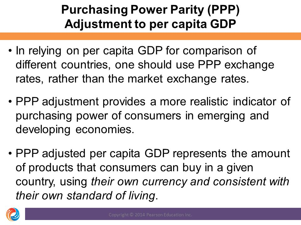 Purchasing Power Parity (PPP) Adjustment to per capita GDP In relying on per capita GDP for comparison of different countries, one should use PPP exchange rates, rather than the market exchange rates.