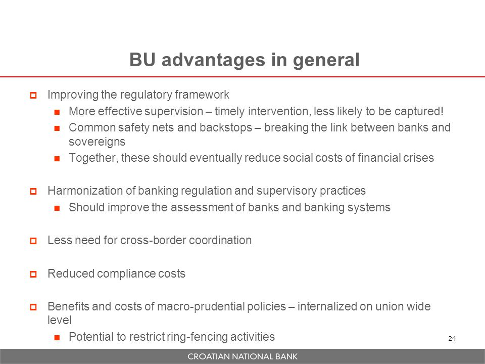 BU advantages in general  Improving the regulatory framework More effective supervision – timely intervention, less likely to be captured.