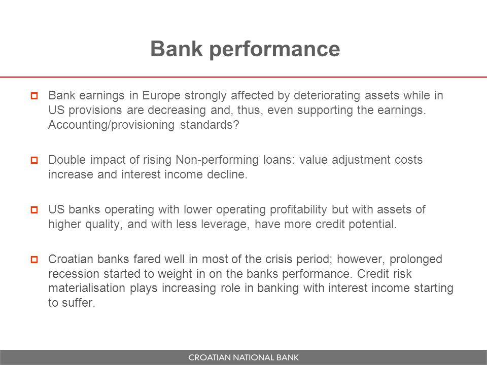 Bank performance  Bank earnings in Europe strongly affected by deteriorating assets while in US provisions are decreasing and, thus, even supporting the earnings.