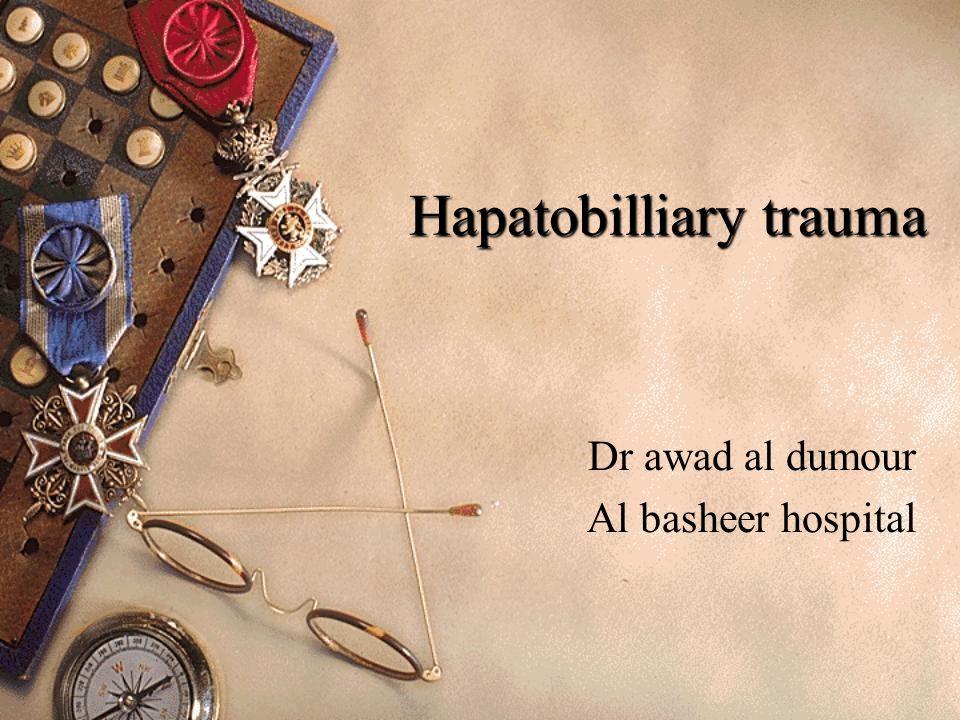 Hapatobilliary trauma Dr awad al dumour Al basheer hospital