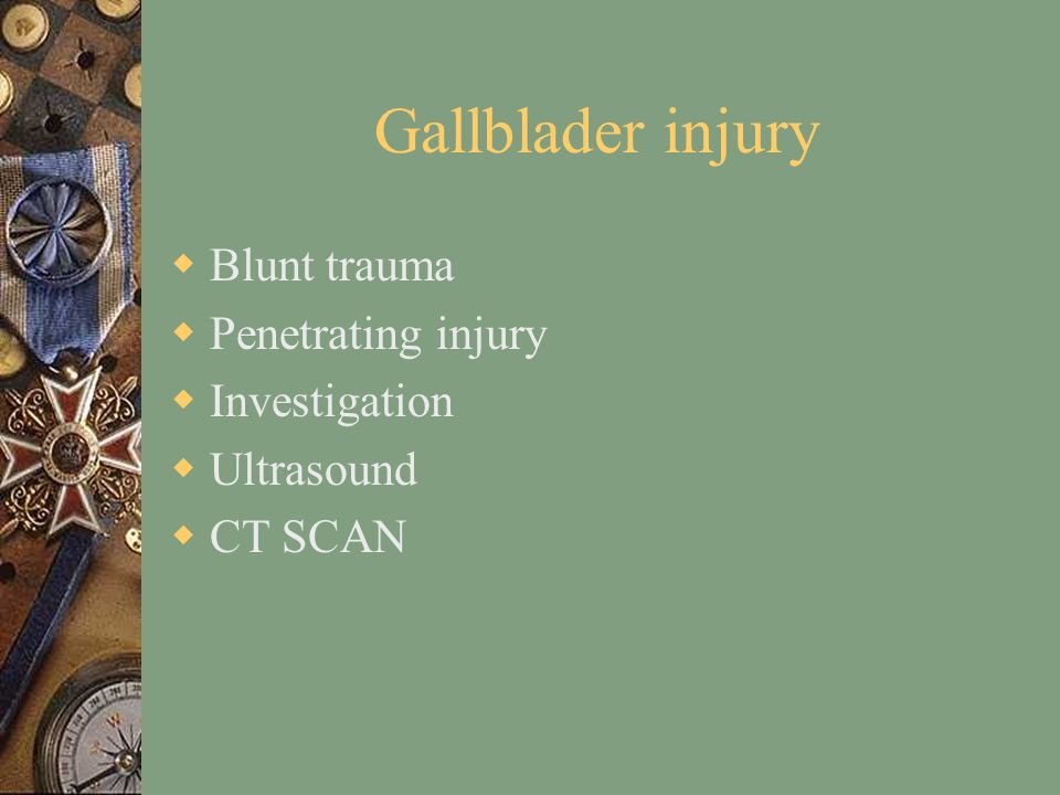 Gallblader injury  Blunt trauma  Penetrating injury  Investigation  Ultrasound  CT SCAN