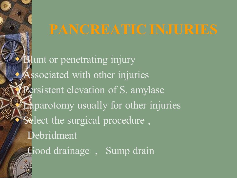 PANCREATIC INJURIES  Blunt or penetrating injury  Associated with other injuries  Persistent elevation of S.