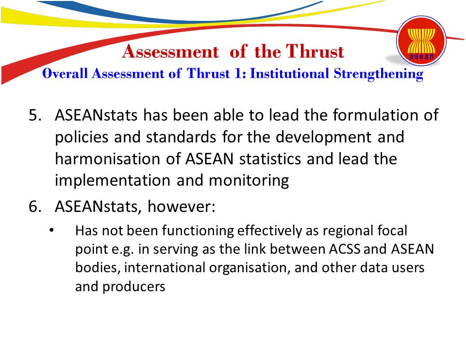 5.ASEANstats has been able to lead the formulation of policies and standards for the development and harmonisation of ASEAN statistics and lead the im