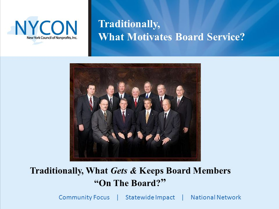 Community Focus | Statewide Impact | National Network Traditionally, What Motivates Board Service.
