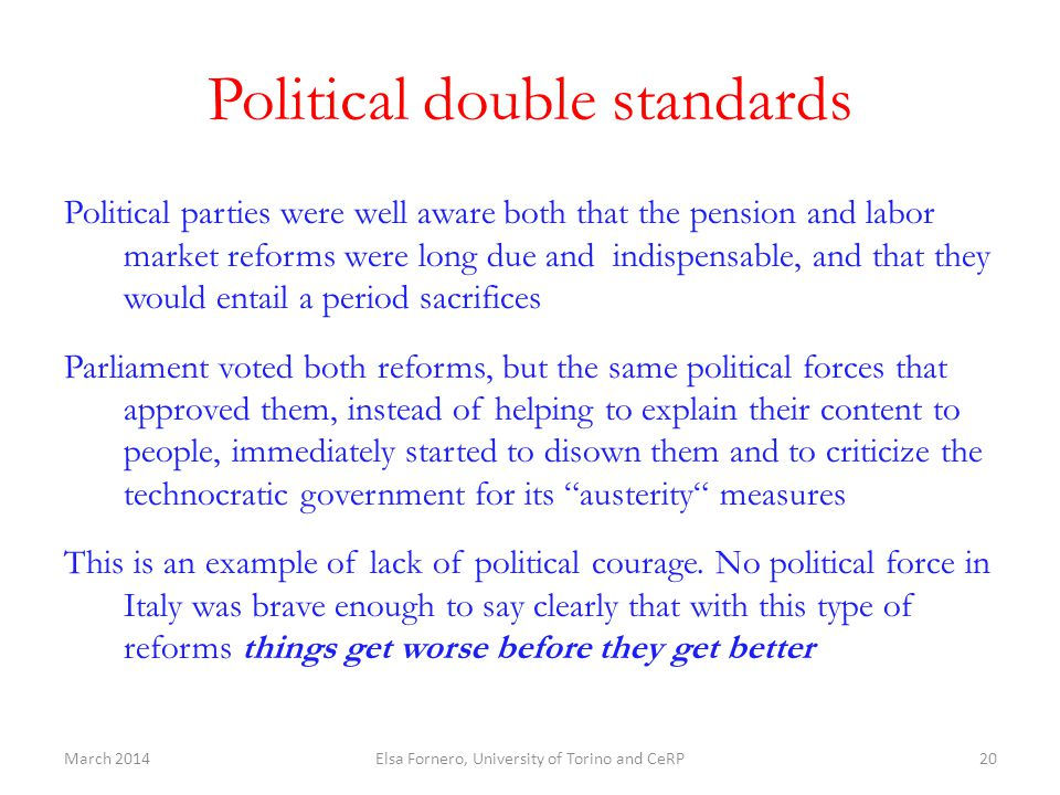 Political double standards Political parties were well aware both that the pension and labor market reforms were long due and indispensable, and that