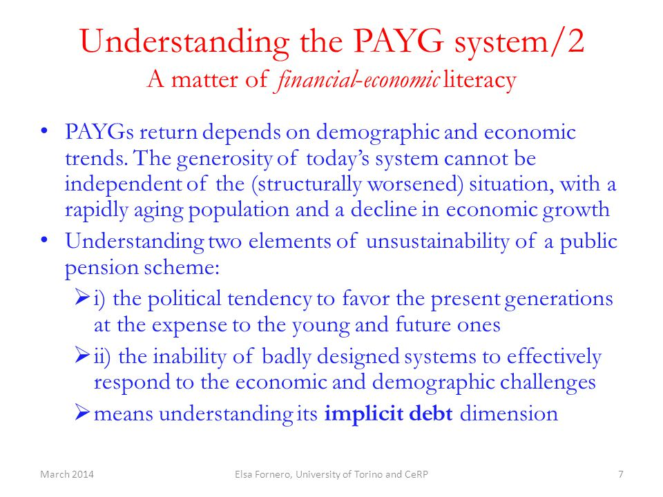 Understanding the PAYG system/2 A matter of financial-economic literacy PAYGs return depends on demographic and economic trends. The generosity of tod