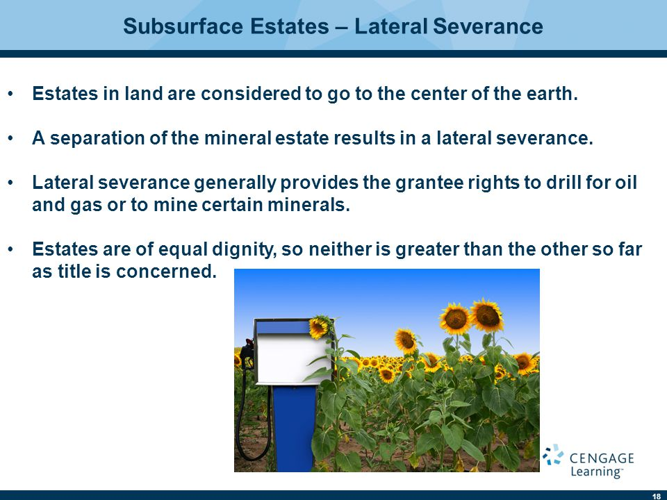 18 Subsurface Estates – Lateral Severance Estates in land are considered to go to the center of the earth.