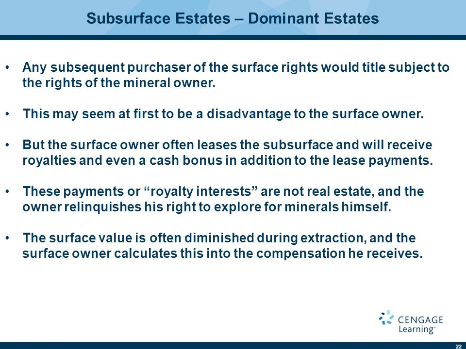 22 Any subsequent purchaser of the surface rights would title subject to the rights of the mineral owner.
