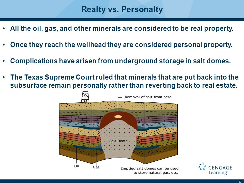 27 Realty vs.Personalty All the oil, gas, and other minerals are considered to be real property.