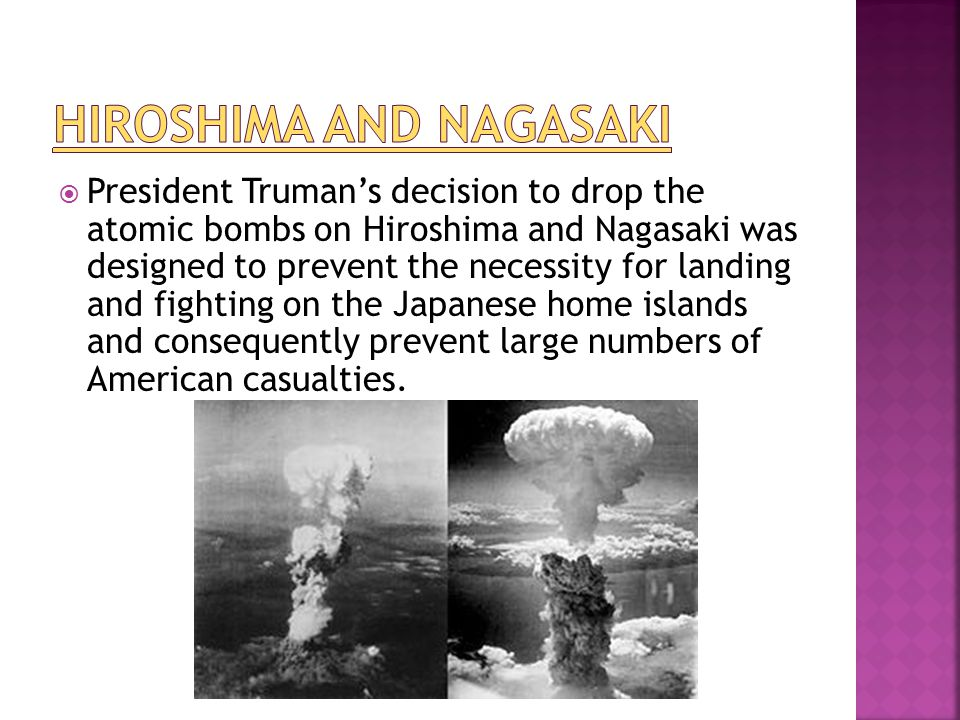  President Truman's decision to drop the atomic bombs on Hiroshima and Nagasaki was designed to prevent the necessity for landing and fighting on the