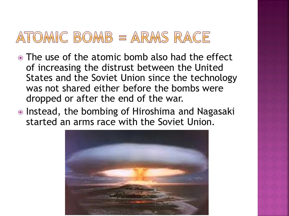  The use of the atomic bomb also had the effect of increasing the distrust between the United States and the Soviet Union since the technology was no