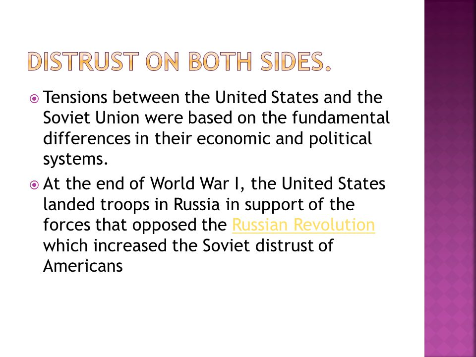  Tensions between the United States and the Soviet Union were based on the fundamental differences in their economic and political systems.  At the