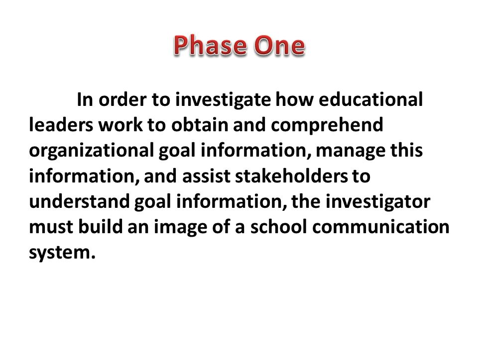 In order to investigate how educational leaders work to obtain and comprehend organizational goal information, manage this information, and assist sta