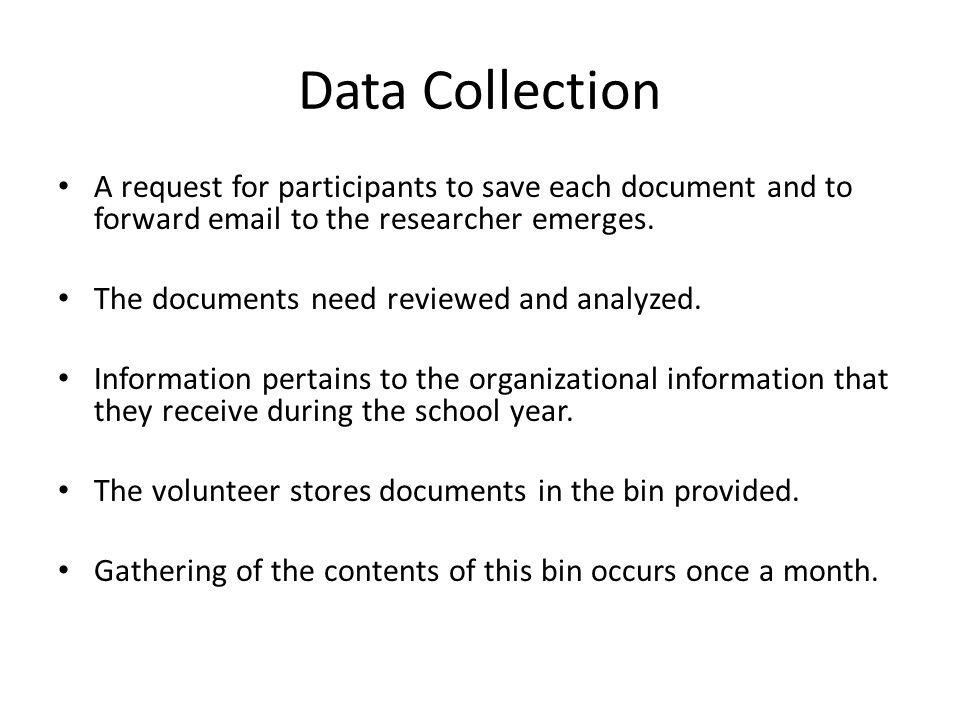 Data Collection A request for participants to save each document and to forward email to the researcher emerges. The documents need reviewed and analy