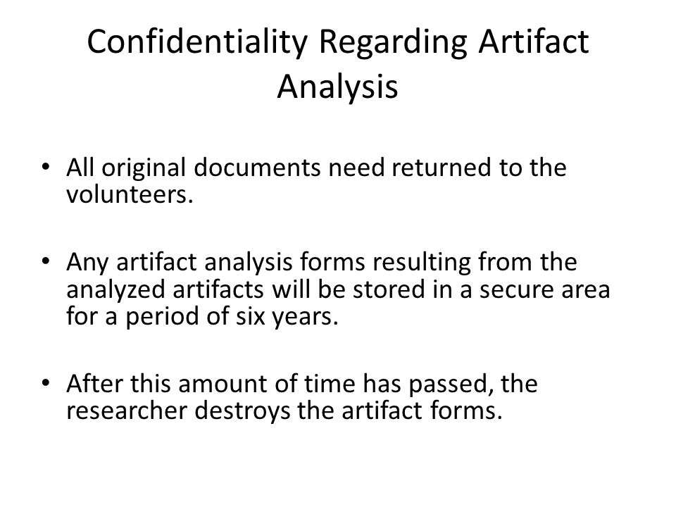 Confidentiality Regarding Artifact Analysis All original documents need returned to the volunteers. Any artifact analysis forms resulting from the ana