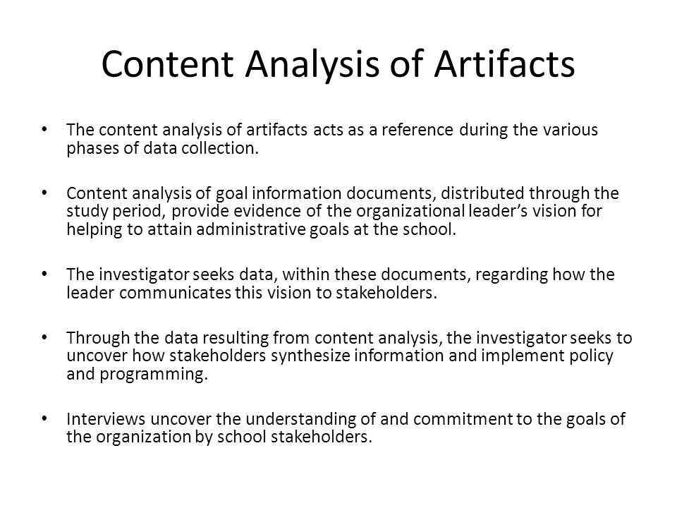 Content Analysis of Artifacts The content analysis of artifacts acts as a reference during the various phases of data collection. Content analysis of