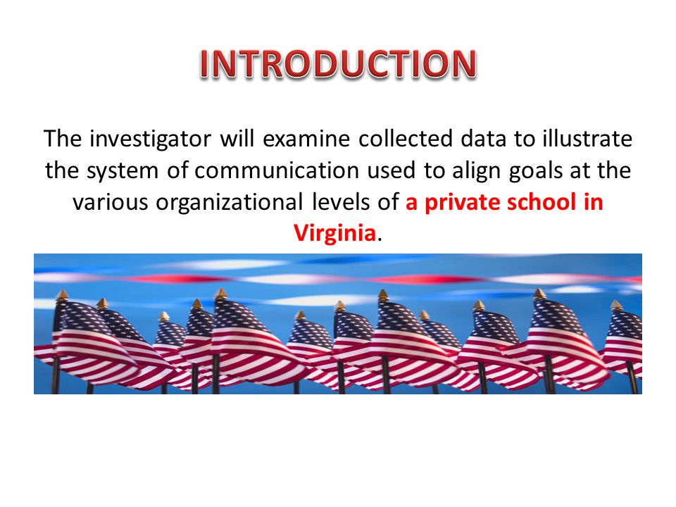The investigator will examine collected data to illustrate the system of communication used to align goals at the various organizational levels of a private school in Virginia.