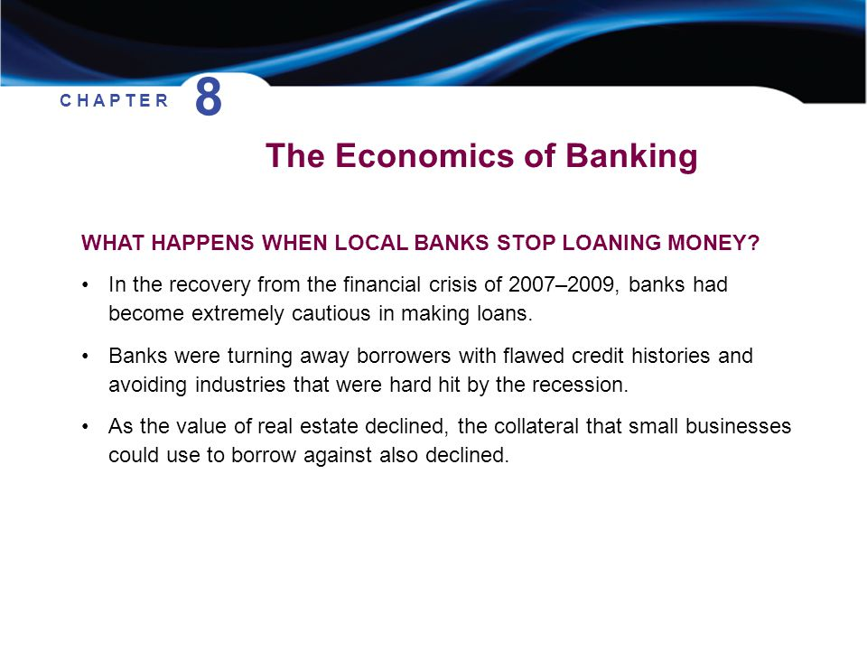 WHAT HAPPENS WHEN LOCAL BANKS STOP LOANING MONEY? In the recovery from the financial crisis of 2007–2009, banks had become extremely cautious in makin