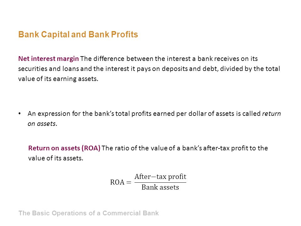 Bank Capital and Bank Profits Net interest margin The difference between the interest a bank receives on its securities and loans and the interest it
