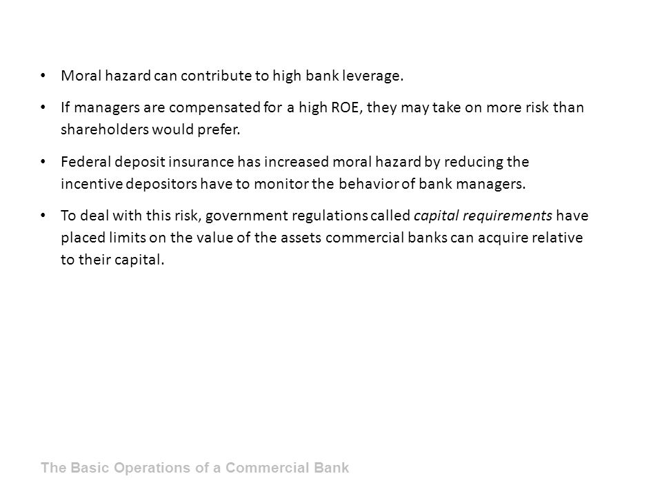 Moral hazard can contribute to high bank leverage. If managers are compensated for a high ROE, they may take on more risk than shareholders would pref