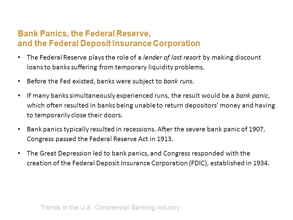 Trends in the U.S. Commercial Banking Industry Bank Panics, the Federal Reserve, and the Federal Deposit Insurance Corporation The Federal Reserve pla
