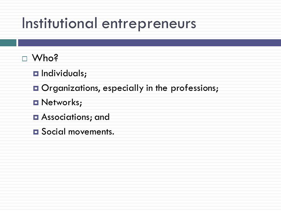 Institutional entrepreneurs  Who.