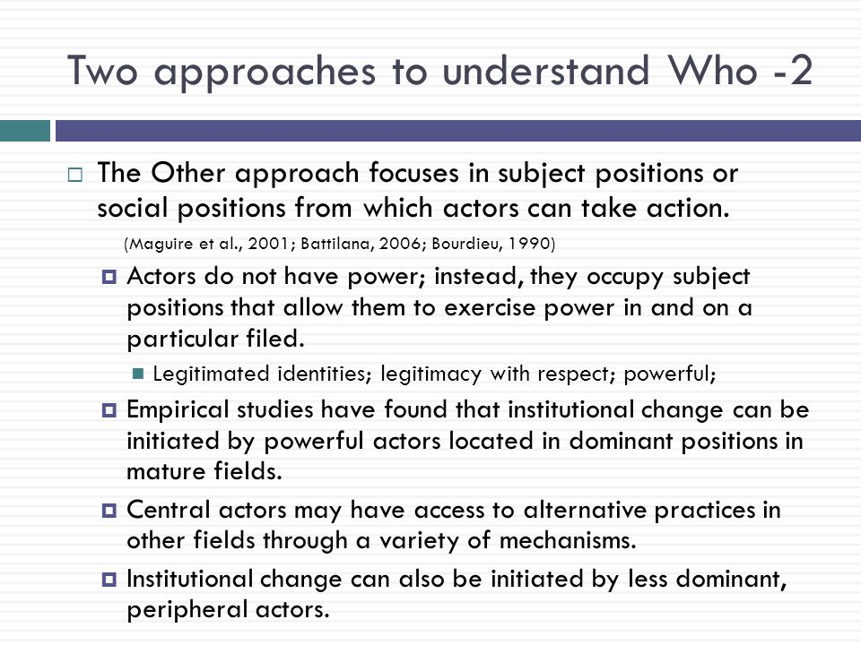 Two approaches to understand Who -2  The Other approach focuses in subject positions or social positions from which actors can take action.