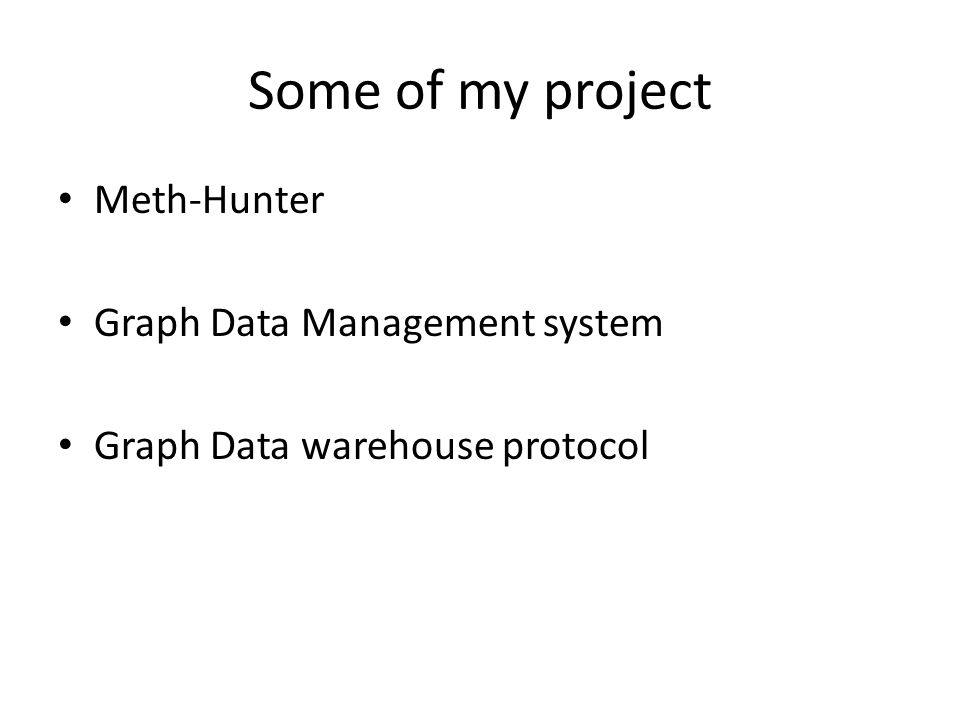 Some of my project Meth-Hunter Graph Data Management system Graph Data warehouse protocol