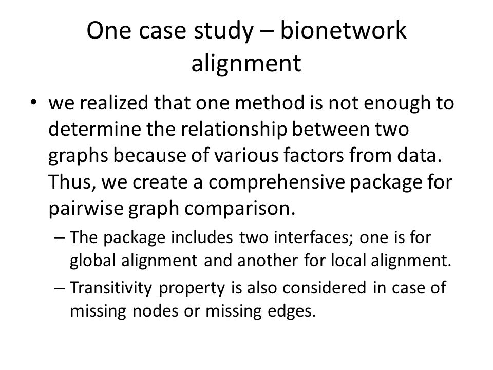 One case study – bionetwork alignment we realized that one method is not enough to determine the relationship between two graphs because of various fa